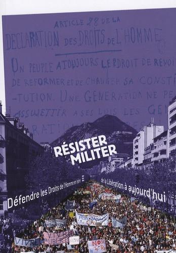 Jean-Claude Duclos et Olivier Cogne - Résister, militer - Défendre les droits de l'homme en Isère, de la Libération à aujourd'hui.