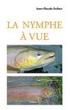 Jean-Claude Dufour - La nymphe à vue.