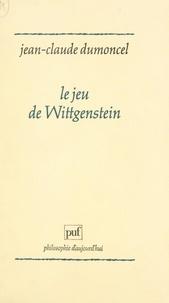 Jean-Claude Dumoncel et Paul-Laurent Assoun - Le jeu de Wittgenstein - Essai sur la Mathesis universalis.