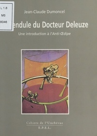Jean-Claude Dumoncel - LE PENDULE DU DOCTEUR DELEUZE. - Une introduction à l'Anti-Oedipe.