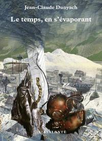 Jean-Claude Dunyach - Le temps, en s'évaporant - Tome 5.