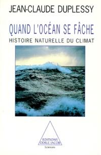 QUAND L'OCEAN SE FACHE. Histoire naturelle du climat - Jean-Claude Duplessy |
