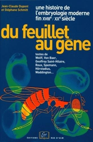 Jean-Claude Dupont - Du feuillet au gène, une histoire des concepts de l'embryologie moderne (fin XVIIIème-XXème).