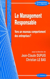Jean-Claude Dupuis et Christian Le Bas - Le Management Responsable - Vers un nouveau comportement des entreprises ?.