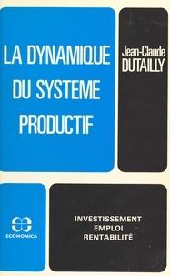 Jean-Claude Dutailly - La dynamique du système productif : investissement, emploi, rentabilité.