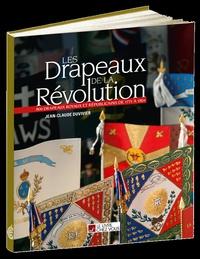 Jean-Claude Duvivier - Les Drapeaux de la Révolution - 800 drapeaux royaux et républicains de 1771 à 1804.