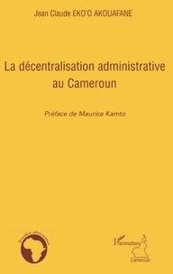 Jean-Claude Eko'o Akouafane - La décentralisation administrative au Cameroun.