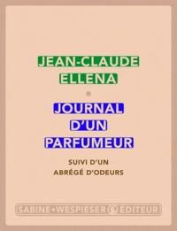 Jean-Claude Ellena - Journal d'un parfumeur - Suivi d'un abrégé d'odeurs.