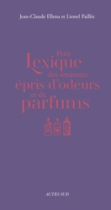 Jean-Claude Ellena - Petit lexique des amateurs épris d'odeur.