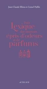 Jean-Claude Ellena et Lionel Paillès - Petit Lexique des amateurs épris d'odeurs et de parfums.