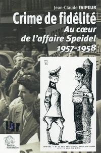 Jean-Claude Faipeur - Crime de fidélité - Au coeur de l'affaire Speidel 1957-1958.