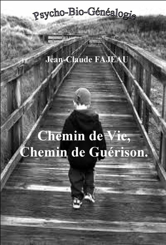 Jean-Claude Fajeau - Chemin de vie, chemin de guérison.