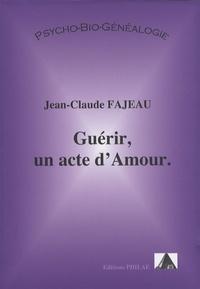 Jean-Claude Fajeau - Guérir, un acte d'amour.