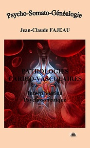 Jean-Claude Fajeau - Pathologies cardio-vasculaires - Interprétation psychosomatique.