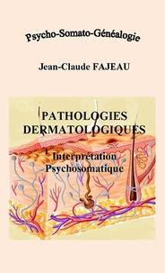 Jean-Claude Fajeau - Pathologies dermatologiques : Interprétation psychosomatique.