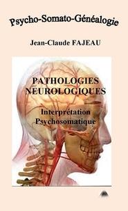 Jean-Claude Fajeau - Pathologies neurologiques : Interprétation psychosomatique.
