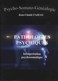 Jean-Claude Fajeau - Pathologies psychiques - Interprétation psychosomatique.