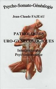 Jean-Claude Fajeau - Pathologies uro-gynécologiques : interprétation psychosomatique.