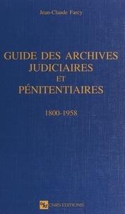 Jean-Claude Farcy - Guide des archives judiciaires et pénitentiaires : 1800-1958.