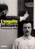 Jean-Claude Farcy et Dominique Kalifa - L'enquête judiciaire en Europe au XIXe siècle - Acteurs, Imaginaires, Pratiques.