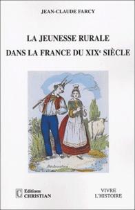 Jean-Claude Farcy - La jeunesse rurale dans la France du XIXe siècle.