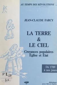 Jean-Claude Farcy et G. Gauci - La terre et le ciel - Croyances populaires, Église et État en Eure-et-Loir au XIXème siècle.