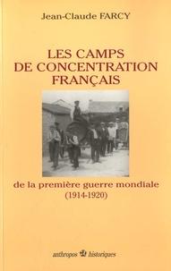 Jean-Claude Farcy - Les camps de concentration français de la Première guerre mondiale (1914-1920).