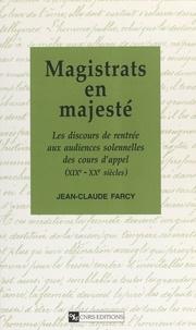 Jean-Claude Farcy - Magistrats en majesté - Les discours de rentrée aux audiences solennelles des Cours d'appel, XIXe-XXe siècles.