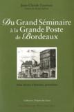 Jean-Claude Fauveau - Du Grand Séminaire à la Grande Poste de Bordeaux - Trois siècles d'histoires girondines.