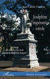 Jean-Claude Fauveau - Joséphine, l'impératrice créole - L'esclavage aux Antilles et la traite pendant la Révolution française.