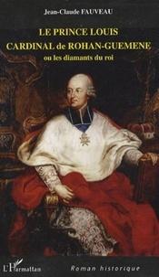 Jean-Claude Fauveau - Le prince Louis Cardinal de Rohan-Guéméné - Ou les diamants du roi.