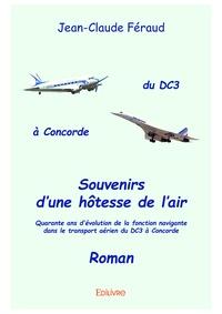 Jean-Claude Féraud - Souvenirs d'une hôtesse de l'air - Quarante ans d'évolution de la fonction navigante dans le transport aérien du DC3 à Concorde.