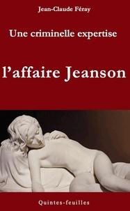 Jean-Claude Féray - Une criminelle expertise : l'affaire Jeanson - L'affaire Jeanson.