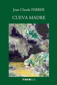 Jean-Claude Ferrer - Cueva Madre.