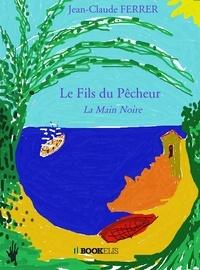 Jean-Claude Ferrer - Le fils du pêcheur - La Main Noire.