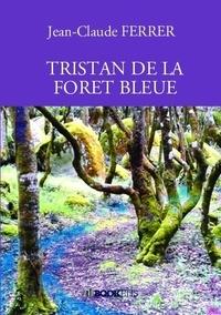 Jean-Claude Ferrer - Tristan de la foret bleue.