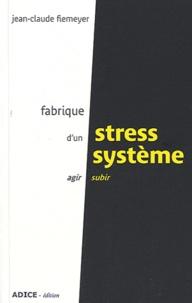 Jean-Claude Fiemeyer - Fabrique d'un stress système - Agir ou subir.