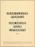 Jean-Claude Fignolé - Une heure pour l'éternité.