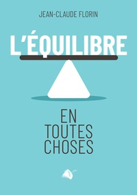Jean-Claude Florin - L'équilibre en toutes choses - en toutes choses.