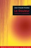 Jean-Claude Fondras - La Douleur - Expérience et médicalisation.