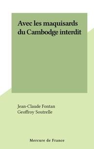 Jean-Claude Fontan et Geoffroy Soutrelle - Avec les maquisards du Cambodge interdit.