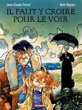 Jean-Claude Forest et Alain Bignon - Il faut y croire pour le voir.