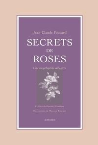 Jean-Claude Foucard - Secrets de roses - Une encyclopédie illustrée.
