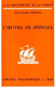 Jean-Claude Fraisse - L'OEUVRE DE SPINOZA.
