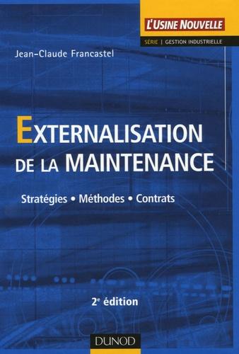 Jean-Claude Francastel - Externalisation de la maintenance - Stratégies - Méthodes - Contrats.