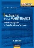 Jean-Claude Francastel - Ingénierie de la maintenance - 2ème édition - De la conception à l'exploitation d'un bien.