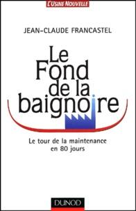 Le fond de la baignoire. Le tour de la maintenance en 80 jours - Jean-Claude Francastel | Showmesound.org