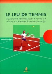 LE JEU DE TENNIS. Enseignement des préparations physiques et mentales, de la balistique et de la technique, de la tactique et la stratégie.pdf