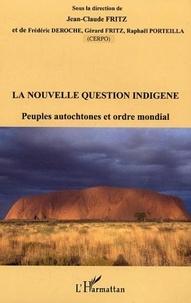 Jean-Claude Fritz et Frédéric Deroche - la nouvelle question indigène - Peuples autochtones et ordre mondial.