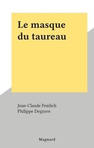 Jean-Claude Frœlich et Philippe Degrave - Le masque du taureau.